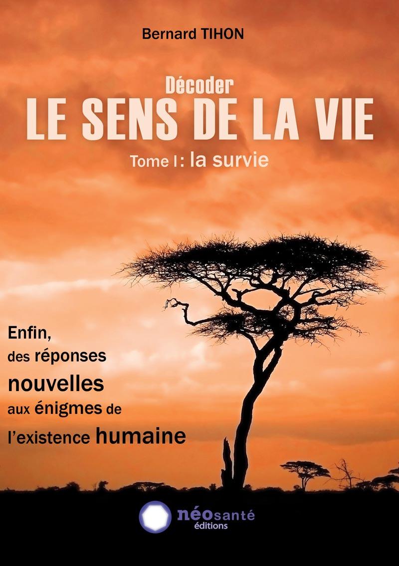 Décoder LE SENS DE LA VIE Tome I : La Survie | NéoSanté ...